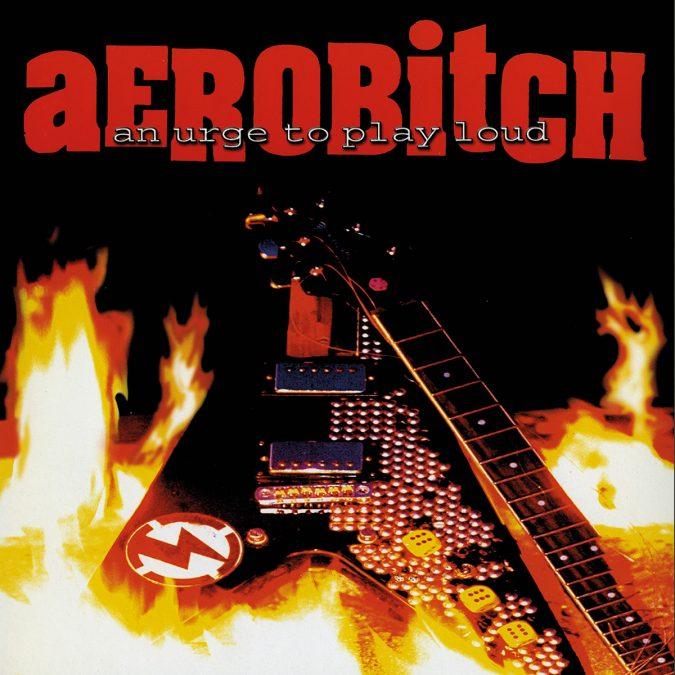 Aerobitch - An urge to play loud