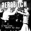 Aerobitch - C'MON COP, MAKE MY DAY (10